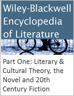 Wiley-Blackwell Encyclopedia of Literature Part One: Literary & Cultural Theory, the Novel and 20th Century Fiction