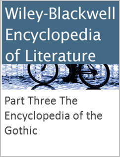 Wiley-Blackwell Encyclopedia of Literature: Part Three The Encyclopedia of the Gothic