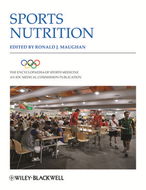 The Encyclopaedia of Sports Medicine: An IOC Medical Commission Publication, 2nd Edition, Volume XIX, Sports Nutrition
