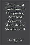 26th Annual Conference on Composites, Advanced Ceramics, Materials, and Structures - B: Ceramic Engineering and Science Proceedings, Volume 23, Issue 4 (0470295201) cover image