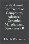 20th Annual Conference on Composites, Advanced Ceramics, Materials, and Structures - B, Volume 17, Issue 4 (0470316403) cover image