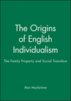 The Origins of English Individualism: The Family Property and Social Transition (0631193103) cover image