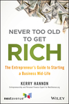 Never Too Old to Get Rich: The Entrepreneur's Guide to Starting a Business Mid-Life (1119547903) cover image
