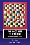The Good Life of Teaching: An Ethics of Professional Practice