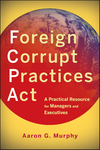 Foreign Corrupt Practices Act: A Practical Resource for Managers and Executives (0470918004) cover image