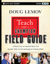 Teach Like a Champion Field Guide: A Practical Resource to Make the 49 Techniques Your Own (1118218604) cover image