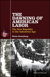 The Dawning of American Labor: The New Republic to the Industrial Age (1119065704) cover image