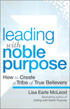 Leading with Noble Purpose: How to Create a Tribe of True Believers (1119119804) cover image
