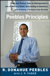 The Peebles Principles: Tales and Tactics from an Entrepreneur's Life of Winning Deals, Succeeding in Business, and Creating a Fortune from Scratch (0470099305) cover image