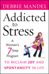 Addicted to Stress: A Woman's 7 Step Program to Reclaim Joy and Spontaneity in Life (0470485906) cover image