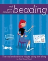 Not Your Mama's Beading: The Cool and Creative Way to String 'Em Along (0471973807) cover image
