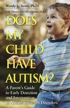 Does My Child Have Autism?: A Parent s Guide to Early Detection and Intervention in Autism Spectrum Disorders