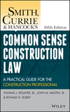 Smith, Currie and Hancock's Common Sense Construction Law: A Practical Guide for the Construction Professional, 5th Edition (1118858107) cover image