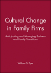 Cultural Change in Family Firms: Anticipating and Managing Business and Family Transitions (0470622008) cover image