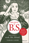 Balance is B.S.: How to Have a Work. Life. Blend. (1119550408) cover image