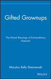 Gifted Grownups: The Mixed Blessings of Extraordinary Potential (0471295809) cover image