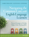 Navigating the Common Core with English Language Learners: Practical Strategies to Develop Higher-Order Thinking Skills (1119023009) cover image