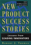 New Product Success Stories: Lessons from Leading Innovators (047101320X) cover image