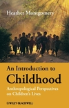 An Introduction to Childhood: Anthropological Perspectives on Children's Lives (140512590X) cover image