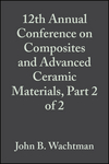 12th Annual Conference on Composites and Advanced Ceramic Materials, Part 2 of 2, Volume 9, Issue 9/10 (0470315210) cover image