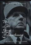 The Last Great Frenchman: A Life of General De Gaulle (0471117110) cover image