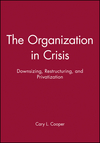 The Organization in Crisis: Downsizing, Restructuring, and Privatization (0631212310) cover image