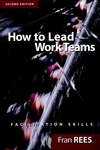 How To Lead Work Teams: Facilitation Skills, 2nd Edition (0787956910) cover image
