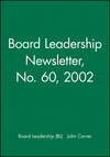 Board Leadership Newsletter: Policy Governance in Action, Number 60, 2002 (0787963011) cover image