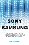 Sony vs Samsung: The Inside Story of the Electronics Giants' Battle For Global Supremacy (0470823712) cover image