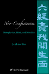Neo-Confucianism: Metaphysics, Mind, and Morality (1118619412) cover image