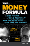 The Money Formula: Dodgy Finance, Pseudo Science, and How Mathematicians Took Over the Markets (1119358612) cover image