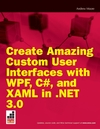 Book Cover: [request_ebook] Create Amazing Custom User Interfaces with WPF, C#, and XAML in .NET 3.0