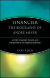 Financier: The Biography of André Meyer: A Story of Money, Power, and the Reshaping of American Business (0471247413) cover image