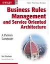 Business Rules Management and Service Oriented Architecture: A Pattern Language (0470027215) cover image