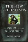 The New Christians: Dispatches from the Emergent Frontier, Tony Jones