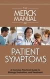 The Merck Manual of Patient Symptoms: A Concise, Practical Guide to Etiology, Evaluation, and Treatment (0911910115) cover image