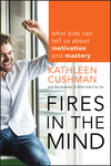 Fires in the Mind: What Kids Can Tell Us About Motivation and Mastery (1118160215) cover image