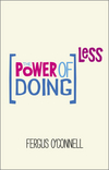 The Power of Doing Less: Why Time Management Courses Don't Work And How To Spend Your Precious Life On The Things That Really Matter (0857084216) cover image