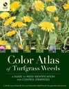 Color Atlas of Turfgrass Weeds: A Guide to Weed Identification and Control Strategies, 2nd Edition (0470189517) cover image