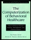 The Computerization of Behavioral Healthcare: How to Enhance Clinical Practice, Management, and Communications (0787902217) cover image