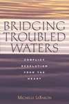 Bridging Troubled Waters: Conflict Resolution from the Heart (0787948217) cover image