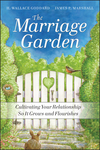 The Marriage Garden: Cultivating Your Relationship so it Grows and Flourishes  (0470547618) cover image