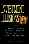 Investment Illusions: A Savvy Wall Street Pro Explores Popular Misconceptions About the Markets  (0471155519) cover image