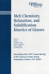 Melt Chemistry, Relaxation, and Solidification Kinetics of Glasses: Proceedings of the 106th Annual Meeting of The American Ceramic Society, Indianapolis, Indiana, USA 2004 (1574981919) cover image