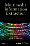 Multimedia Information Extraction: Advances in Video, Audio, and Imagery Analysis for Search, Data Mining, Surveillance and Authoring (111811891X) cover image