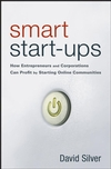 Smart Start-Ups: How Entrepreneurs and Corporations Can Profit by Starting Online Communities (0470107421) cover image