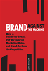 Brand Against the Machine: How to Build Your Brand, Cut Through the Marketing Noise, and Stand Out from the Competition (1118103521) cover image
