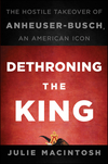 Dethroning the King: The Hostile Takeover of Anheuser-Busch, an American Icon (1118202821) cover image