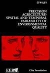 Precision Agriculture: Spatial and Temporal Variability of Environmental Quality (0470515422) cover image