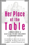 Her Place at the Table: A Woman's Guide to Negotiating Five Key Challenges to Leadership Success (0787976822) cover image
